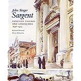 John Singer Sargent: Venetian Figures and Landscapes 1898-1913: Complete Paintings: Volume VI: 6
