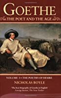 Goethe: The Poet and the Age : The Poetry of Desire, (1749-1790)