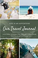 OUR TRAVEL JOURNAL: A Creative and Inspirational Guided Journal for documenting your Travel, Adventures, and Ideas; Travel Journal Notebook for couples and families