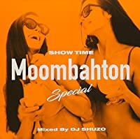 SHOW TIME -Moombahton Special- Mixed By DJ SHUZO