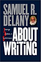 About Writing: Seven Essays, Four Letters, & Five Interviews by Samuel R. Delany(2006-01-04)