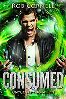 Consumed: An Urban Fantasy Novel (Unturned Book 5) by [Cornell, Rob]