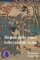 When you want something, you have to be willing to pay your dues. - Les brown: Timeless Ukiyoe Journal/Notebook/Planner/Diary/Logbook/Writing book- Japanese Woodblock Print, Classic Edo Era Ukiyoe