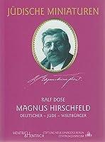 Magnus Hirschfeld: Deutscher - Jude - Weltbuerger