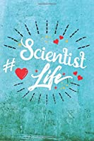Scientist Life: Best Gift Ideas Life Quotes Blank Line Notebook and Diary to Write. Best Gift for Everyone, Pages of Lined & Blank Paper