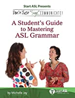 Don't Just Sign... Communicate!: A Student's Guide to Mastering American Sign Language Grammar by Michelle Jay(2011-07-01)