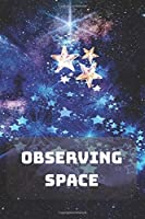 Observing Space: Composition Notebook | Astronomy | Observations | Cosmos | Sky | Space | 100 Wide Ruled Pages | Journal | Diary | Note