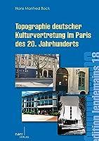 Topographie deutscher Kulturvertretung im Paris des 20. Jahrhunderts