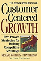 Customer-centered Growth: Five Proven Strategies For Building Competitive Advantage