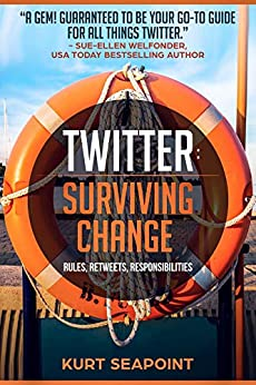 TWITTER Surviving Change: Rules, Retweets, Responsibilities by [Seapoint, Kurt]