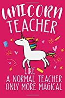 Unicorn Teacher Like A Normal Teacher Only More Magical: Teaching Gifts Blank Lined Notebook