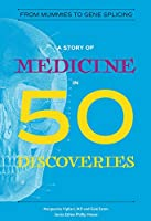 A Story of Medicine in 50 Discoveries: From Mummies to Gene Splicing (Story in 50)