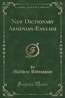 New Dictionary Armenian-English (Classic Reprint)