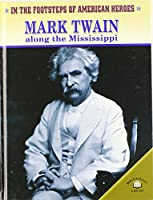 Mark Twain Along the Mississippi (In the Footsteps of American Heroes)