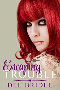 Escaping Trouble (Trouble Series Book 2) by [Bridle, Dee]