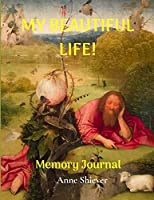 MY BEAUTIFUL LIFE MEMORY JOURNAL: BLANK LINED MEMORY NOTEBOOK JOURNAL FOR KEEPSAKES, REMINDERS, FAMILY TREASURES, AND AUTOGRAPHS