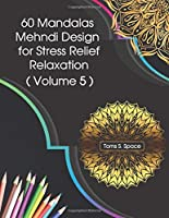 60 Mandalas Mehndi Design  for Stress Relief -Relaxation: Provides hours of fun, calm, relaxation and stress relief through creative expression. (Mandalas Book For Seniors In Large Print: Adult Activity Coloring Book)
