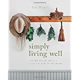 Simply Living Well: A Guide to Creating a Natural, Low-Waste Home