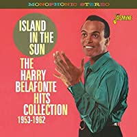 Island In The Sun - The Harry Belafonte Hits Collection 1953-1962 by Harry Belafonte