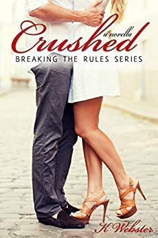 Crushed (Breaking the Rules Series Book 5) by [Webster, K]