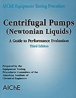 AIChE Equipment Testing Procedure - Centrifugal Pumps (Newtonian Liquids): A Guide to Performance Evaluation