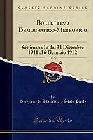 Bollettino Demografico-Meteorico, Vol. 42: Settimana 1a Dal 31 Dicembre 1911 Al 6 Gennaio 1912 (Classic Reprint)