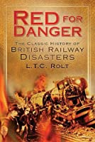 Red for Danger: The Classic History of British Railways Disasters