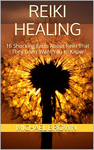 Download Reiki Healing: 16 Shocking Facts About Reiki That They Don't Want You to Know (English Edition) B010BZI1YA