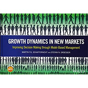 Growth Dynamics in New Markets: Improving Decision Making through Model-Based Management