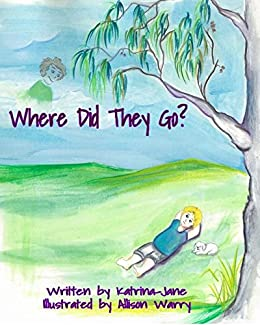 Where Did They Go? 2nd Edition: Helping Children Understand  A Loved One's Passing by [Katrina-Jane]