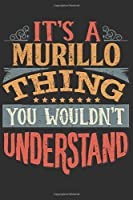 It's A Murillo You Wouldn't Understand: Want To Create An Emotional Moment For A Murillo Family Member ? Show The Murillo's You Care With This Personal Custom Gift With Murillo's Very Own Family Name Surname Planner Calendar Notebook Journal