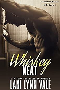 Whiskey Neat (The Uncertain Saints MC Book 1) by [Vale, Lani Lynn]