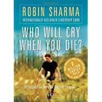 By Robin S. Sharma - Who Will Cry When You Die? (5.12.2007)