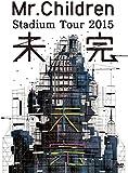 Mr.Children Stadium Tour 2015 未完 [DVD]