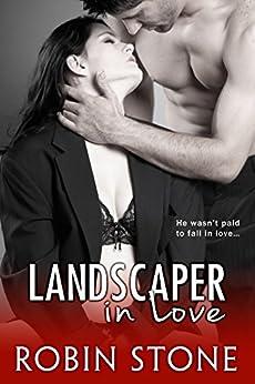 Landscaper in Love (The Landscaper Series Book 3) by [Stone, Robin]