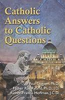 Catholic Answers to Catholic Questions