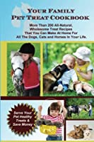Your Family Pet Treat Cookbook: Over 200 Fun Dog, Cat and Horse Treat Recipes