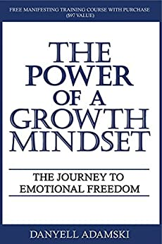 The Power of a Growth Mindset: The Journey to Emotional Freedom by [Adamski, Danyell]