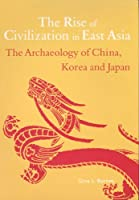 The Rise of Civilization in East Asia: The Archaeology of China, Korea and Japan (Rise of Civilisation East Asia)