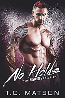 No Holds (The Fighter Series Book 4) by [Matson, TC]