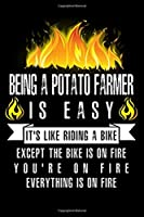 Being A Potato Farmer Is Easy It's Like Riding A Bike Except The Bike Is On Fire You're On Fire Everything Is On Fire: A Blank Lined Journal for Potato Farmers Who Love to Laugh, Makes A Perfect Gag Gift