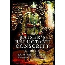 The Kaiser's Reluctant Conscript by Dominik Richert (2013-01-19)