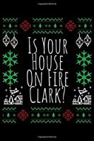 Is Your House On Fire Clark?: Funny Christmas Joke Notebook| Journal|Diary|Organizer Gift For Christmas and Birthday (6x9) 100 Pages Blank Lined Composition College Ruled For Christmas Souvenir Present for Friends and Family 2019.