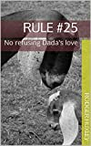 Rule #25: No refusing Dada's love (Daddy and his Princess Book 29) (English Edition)