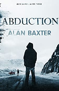 Abduction: Alex Caine Book 3 by [Baxter, Alan]