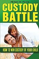 Custody Battle: How to Win Custody of Your Child