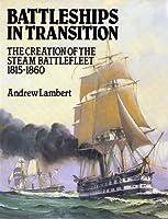 Battleships in Transition: The Creation of the Steam Battlefleet, 1815-1860
