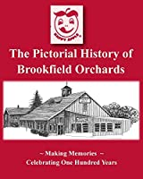 The Pictorial History of Brookfield Orchards: Celebrating 100 Years of Central Massachusetts Favorite Orchard
