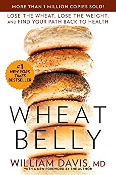 [Davis, William]のWheat Belly: Lose the Wheat, Lose the Weight, and Find Your Path Back to Health (English Edition)