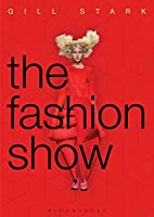 The Fashion Show: History, Theory and Practice